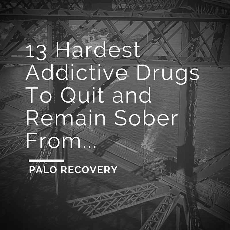13 Hardest Addictive Drugs To Quit and Remain Sober From